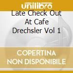 Late Check Out At Cafe Drechsler Vol 1 cd musicale di ARTISTI VARI