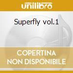 Superfly vol.1 cd musicale di Artisti Vari