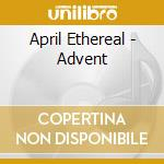 April Ethereal - Advent cd musicale