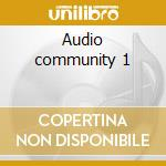 Audio community 1 cd musicale di Artisti Vari