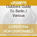 V/A - Clubbers Guide To Berlin cd musicale di ARTISTI VARI