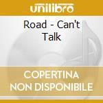 Road - Can't Talk cd musicale di ROAD