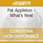 Appleton Pat - Whats Next cd musicale di Pat Appleton