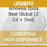 AMNESIA IBIZA BEST GLOBAL  (2 CD + DVD) cd musicale di ARTISTI VARI