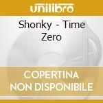 TIME ZERO                                 cd musicale di SHONKY