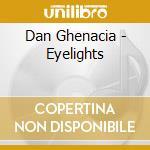 EYELIGHTS                                 cd musicale di Dan Ghenacia