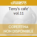 Terry's cafe' vol.11 cd musicale