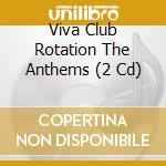 CLUB ROTATION THE ANTHEMS cd musicale di ARTISTI VARI