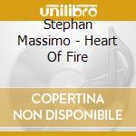 Stephan Massimo - Heart Of Fire cd musicale di Stephan Massimo