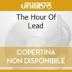 THE HOUR OF LEAD                          cd musicale di LAST ONE DYING