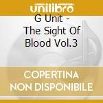 G Unit - The Sight Of Blood Vol.3 cd musicale di Unit G