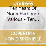Ten years of moon harbour cd musicale di Artisti Vari