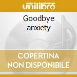 Goodbye anxiety cd musicale di Hans Bouffmyhre