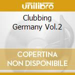 CLUBBING GERMANY VOL.2 cd musicale di ARTISTI VARI
