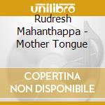 Rudresh Mahanthappa - Mother Tongue cd musicale di Rudresh Mahanthappa
