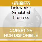 Fieldwork - Simulated Progress cd musicale di Fieldwork