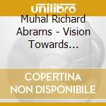 Muhal Richard Abrams - Vision Towards Essence cd musicale di Abrams muhal richard