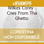 Wilkes Corey - Cries From Tha Ghetto cd musicale di Corey Wilkes