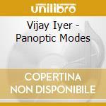 Vijay Iyer - Panoptic Modes cd musicale di Vijay Iyer