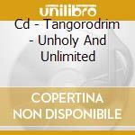 CD - TANGORODRIM - UNHOLY AND UNLIMITED cd musicale di TANGORODRIM