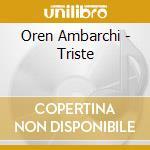 CD - OREN AMBARCHI - TRISTE cd musicale di OREN AMBARCHI