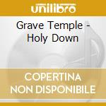 Grave Temple - Holy Down cd musicale di Temple Grave