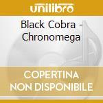 CHONOMEGA                                 cd musicale di Cobra Black