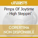 Pimps Of Joytime - High Steppin' cd musicale di PIMPS OF JOYTIME