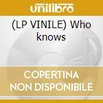 (LP VINILE) Who knows lp vinile