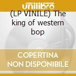 (LP VINILE) The king of western bop lp vinile