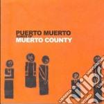 Puerto Muerto - Songs Of Muerto County cd musicale di Muerto Puerto