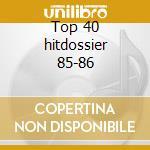 Top 40 hitdossier 85-86 cd musicale