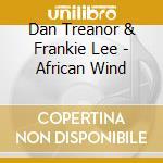 Dan Treanor & Frankie Lee - African Wind cd musicale di Dan treanor & franki