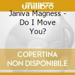 Janiva Magness - Do I Move You? cd musicale di JANIVA MAGNESS