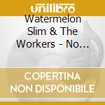 Watermelon Slim & The Workers - No Paid Holidays cd musicale di WATERMELON SLIM
