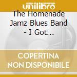 I GOT BLUES FOR YOU                       cd musicale di HOMENADE JAMZ BLUES