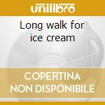 Long walk for ice cream cd musicale