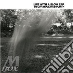 LIFE WITH A SLOW EAR                      cd musicale di HOLLINGSWORTH TAYLOR