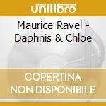 Maurice Ravel - Daphnis & Chloe cd musicale di Maurice Ravel