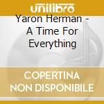 A TIME FOR EVERYTHING cd musicale di YARON HERMAN