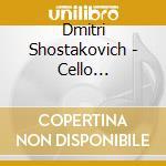 Sciostakovic Dmitri - Concerti Per Violoncello N.1 Op.107, N.2 Op.126 cd musicale di Dmitri Sciostakovic