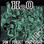 H2o - Don't Forget Your Roots cd musicale di H2o