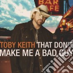 Toby Keith - That Don't Make Me A Bad Guy cd musicale di Toby Keith