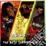 Sly & Robbie And Scantana - The Best Supporting Acts cd musicale di Sly & robbie and sca