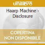 Haarp Machine - Disclosure cd musicale di Machine Haarp