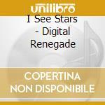 I See Stars - Digital Renegade cd musicale di I see stars