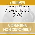 Chicago Blues - A Living History cd musicale di CHICAGO BLUES