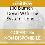 100 Blumen - Down With The System, Long Live cd musicale di Blumen 100