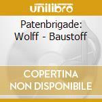 Patenbrigade: Wolff - Baustoff cd musicale di PATENBRIGADE:WOLFF