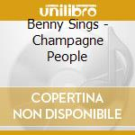 Champagne people cd musicale di Benny Sings